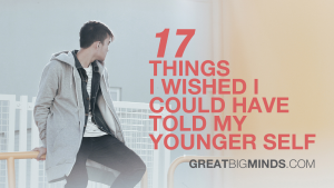 17 THINGS I WISHED I COULD HAVE TOLD MY YOUNGER SELF