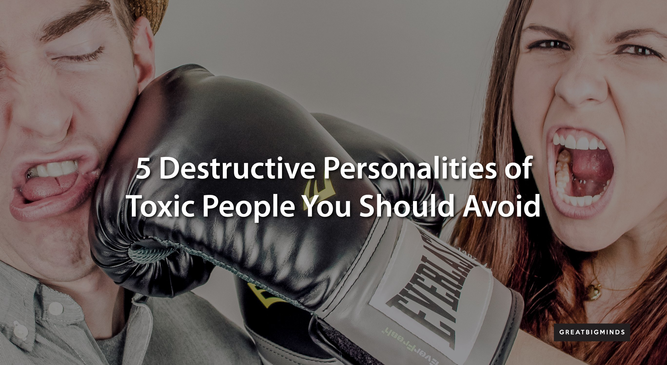5 Destructive Personalities of Toxic People You Should Avoid