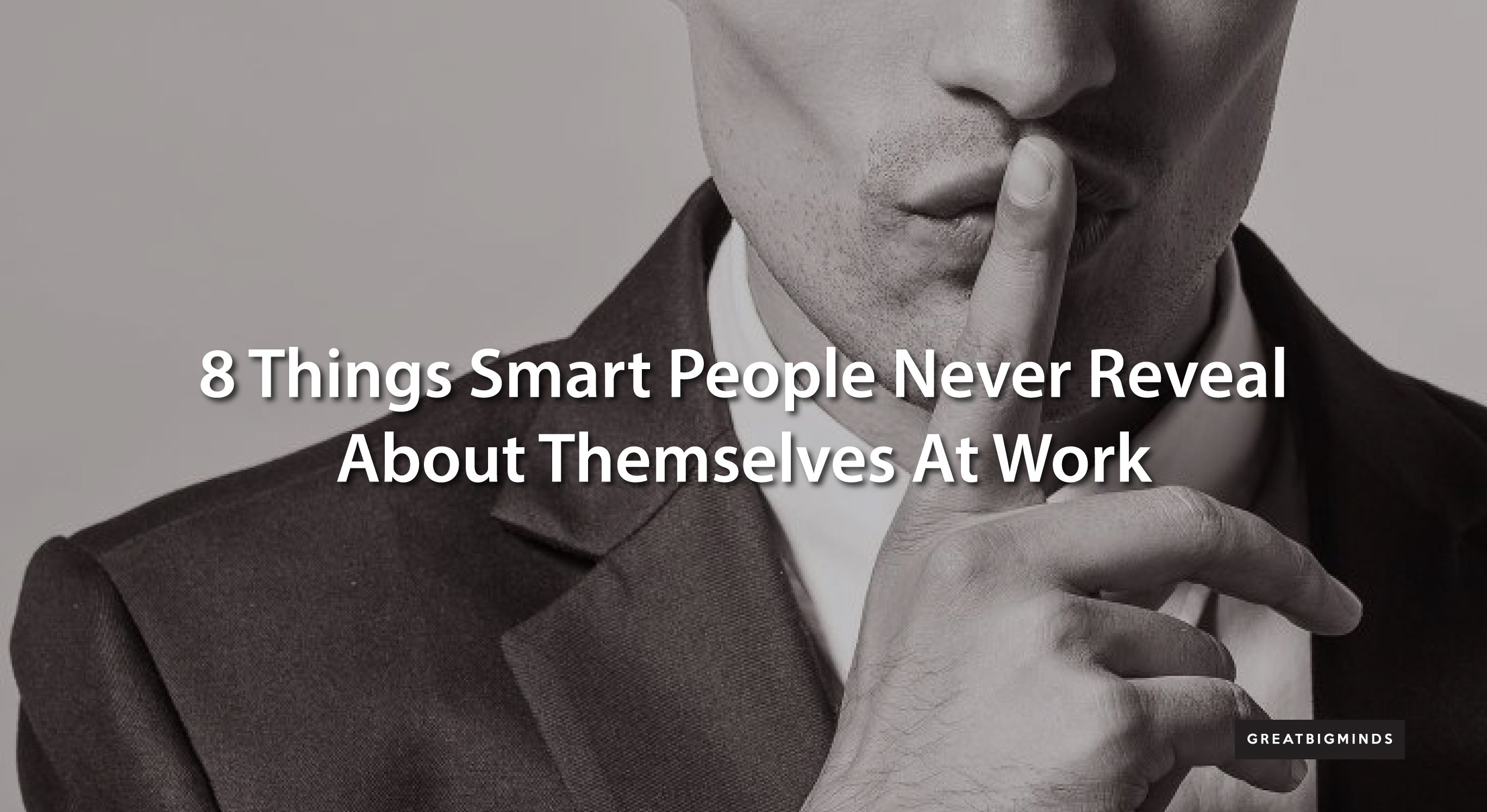8 Things Smart People Never Reveal About Themselves At Work