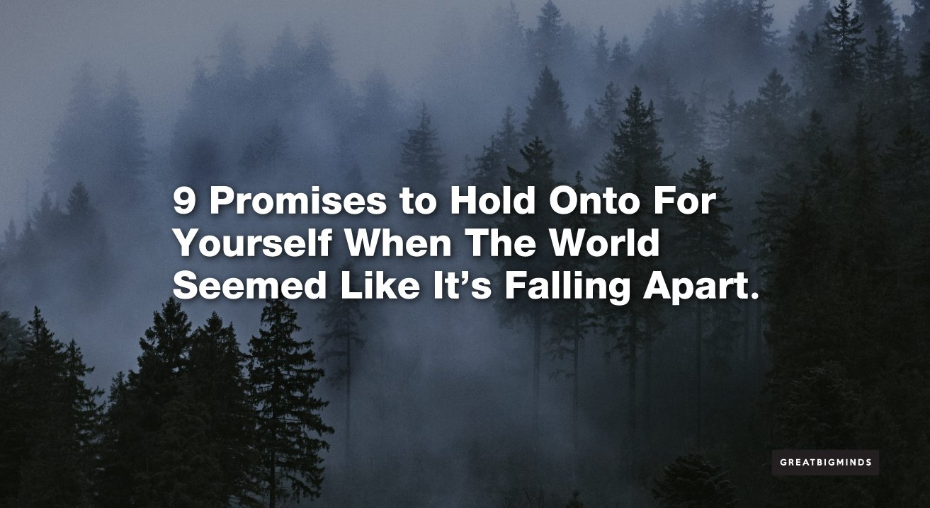 9 Promises to Hold Onto for Yourself When The World Seemed Like It's Falling Apart