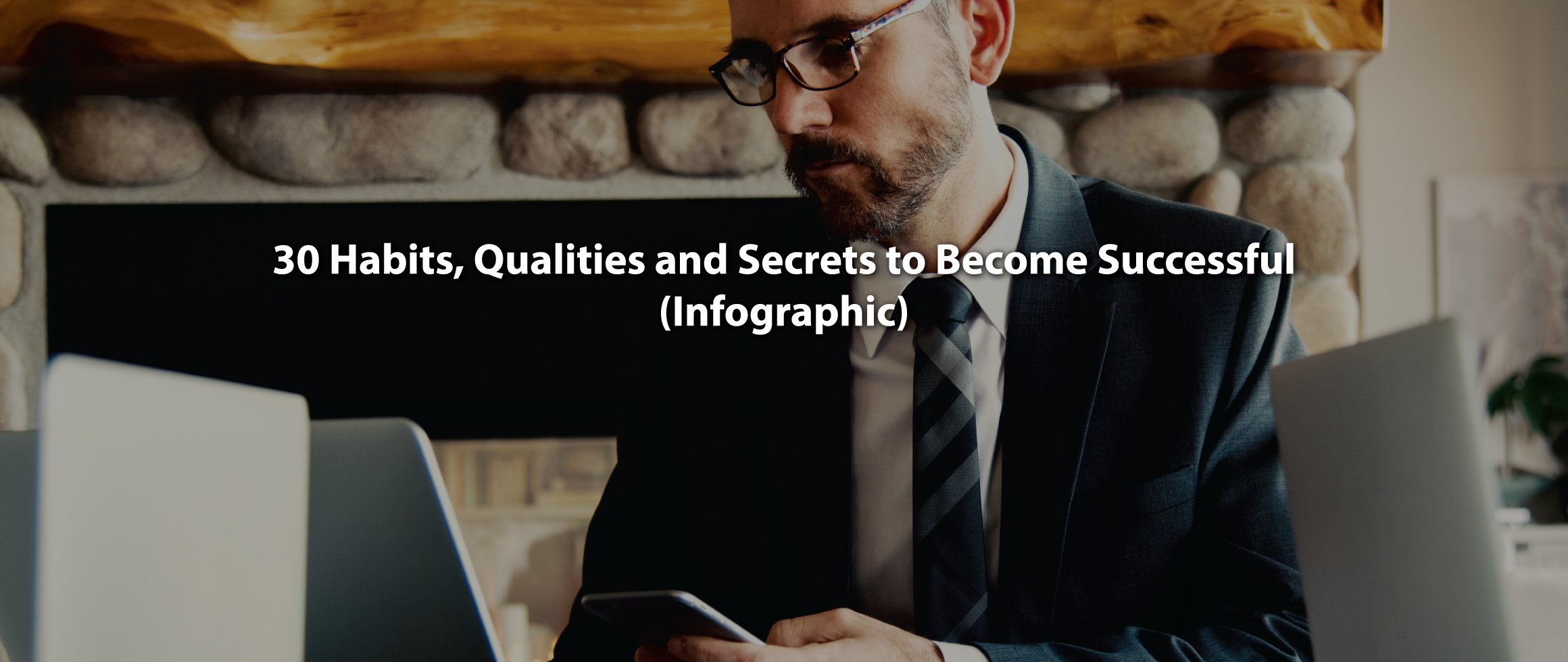 30 Habits Qualities and Secrets to Become Successful