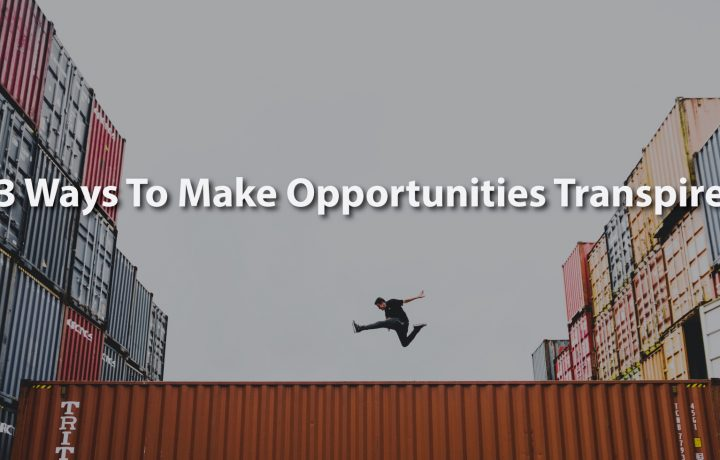 Ways To Make Opportunities Transpire