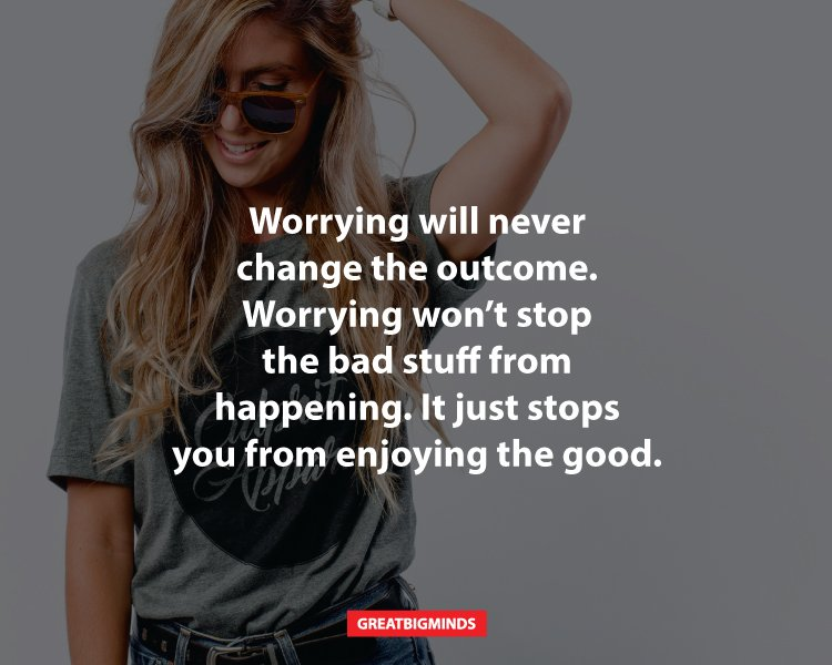 11 Ways To Stop Worrying Too Much And Live Your Life