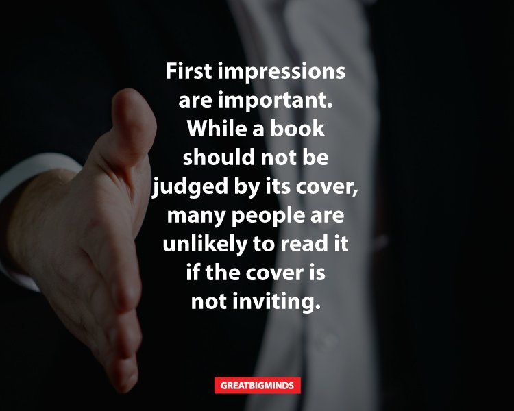 First impressions are important. While a book should not be judged by its cover, many people are unlikely to read it if the cover is not inviting.